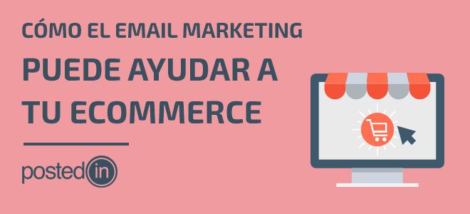 cómo el email marketing puede ayudar a tu ecommerce