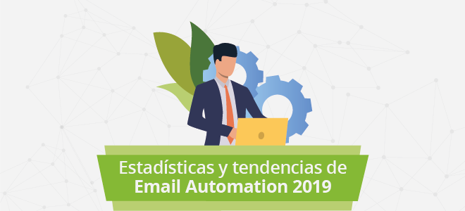 Estadísticas y tendencias de Email Automation a las que prestar atención en 2019