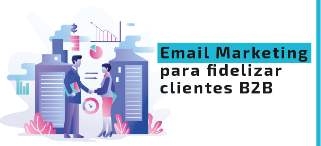 Email Marketing para fidelizar clientes B2B