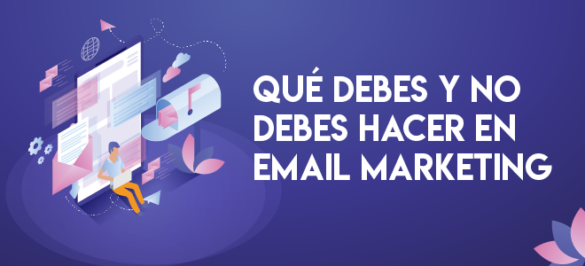 Qué debes y no debes hacer en Email Marketing