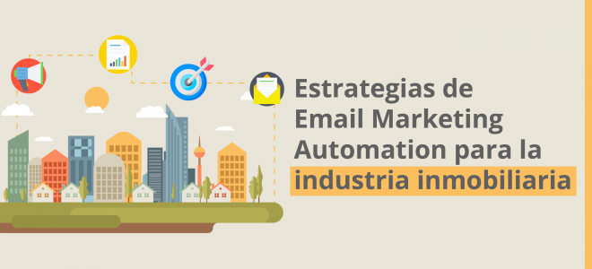 Estrategias de Email Marketing Automation para la industria inmobiliaria