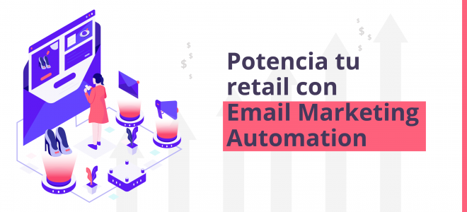 Potencia tu Retail con Email Marketing Automation
