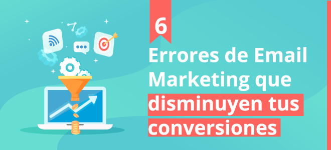 Errores de Email Marketing que disminuyen tus conversiones