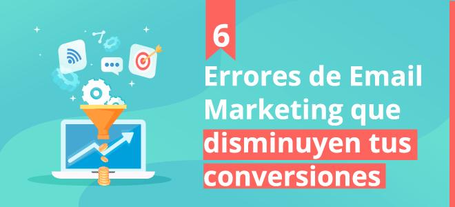 Errores de Email Marketing que disminuyen tus conversiones