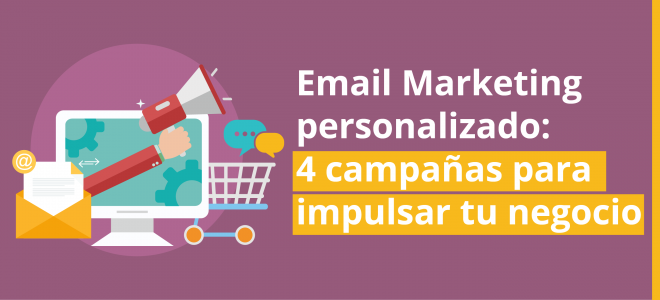 Email Marketing personalizado: 4 campanas para impulsar tu negocio