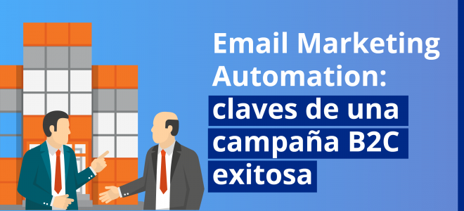 Email Marketing Automation: claves de una campaña B2C exitosa