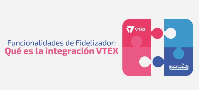 Funcionalidades de Fidelizador: qué es la integración VTEX