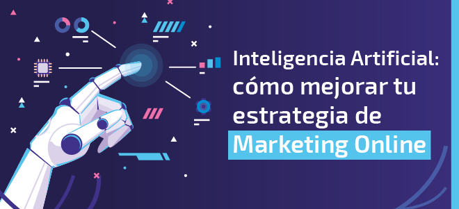 Inteligencia Artificial: cómo mejorar tu estrategia de Marketing Online