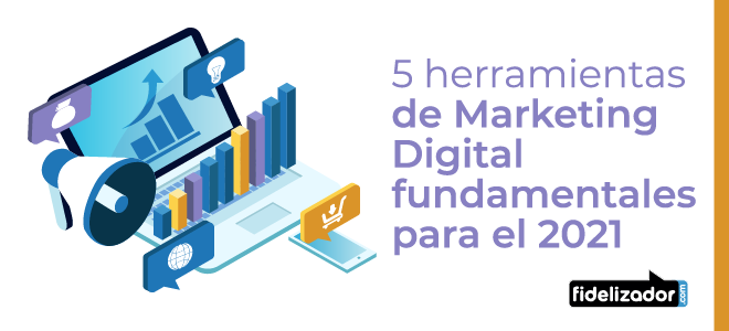 5 herramientas de Marketing Digital fundamentales para el 2021