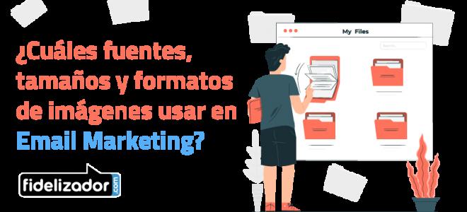 ¿Cuáles fuentes, tamaños y formatos de imágenes usar en Email Marketing?