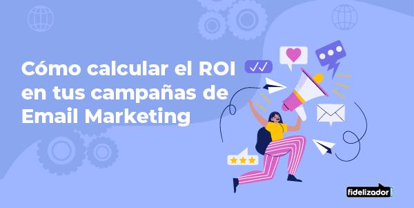 Cómo calcular el ROI en tus campañas de Email Marketing